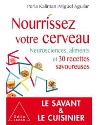 Nourrissez votre cerveau - Neurosciences, aliments et 30 recettes savoureuses