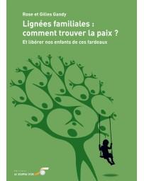 Lignées familiales, comment trouver la paix - Et libérer nos enfants de ces fardeaux   2e édition
