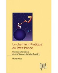Le chemin initiatique du Petit Prince - une nouvelle lecture de l'oeuvre de St Exupéry