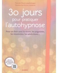 30 jours pour pratiquer l'autohypnose - Pour en finir avec le stress, les angoisses, les insomnies
