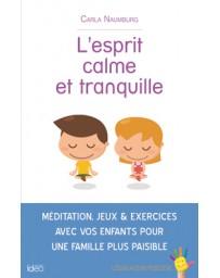 L'esprit calme et tranquille - Méditations, jeux et exercices avec vos enfants ...