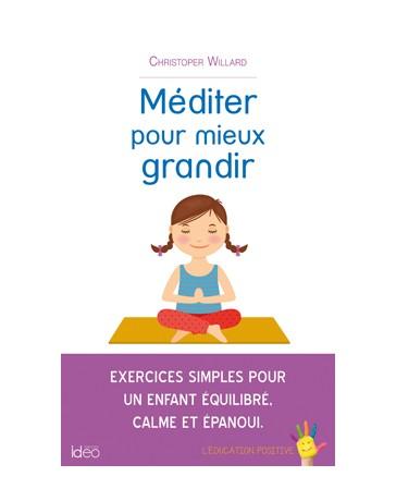 Méditer pour mieux grandir - Exercices simples pour un enfant équilibré, calme et épanoui