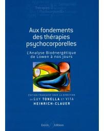 Aux fondements des thérapies psychocorporelles: L'analyse bioénergétique, de Lowen à nos jours