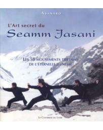 L'Art secret du Seamm Jasani - Les 58 mouvements tibétains de l'éternelle jeunesse