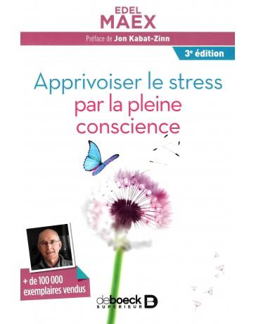 Apprivoiser le stress par la pleine conscience   3e édition