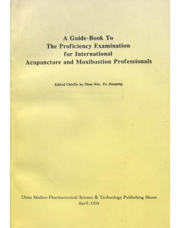 A Guide-Book to the Proficiency Examination for International Acupuncture and Moxibustion Profs