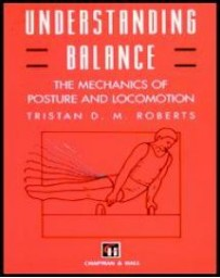 Understanding Balance. The Mechanics of Posture and Loc