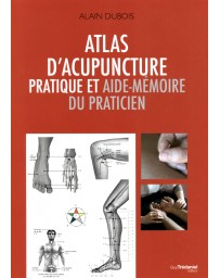 Atlas d' acupuncture pratique et aide-mémoire du praticien