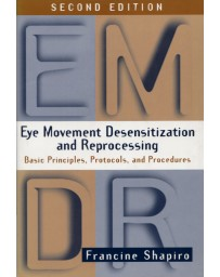Eye Movement Desensitization and Reprocessing - Basic Principles, Protocols, and Procedures