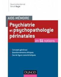 Aide-Mémoire Psychiatrie et psychopathologie périnatale en 51 notions