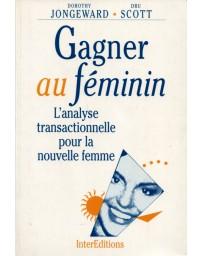 Gagner au féminin - L'analyse transactionnelle pour la nouvelle femme