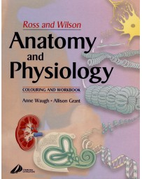 Ross and Wilson Anatomy and Physiology - Colouring and Workbook