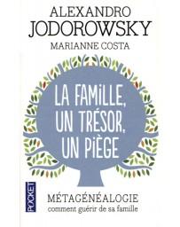 La Famille, un trésor, un piège - Métagénéalogie, comment guérir de sa famille