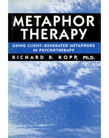 Metaphor Therapy - Using Client-Generated Metaphors in Psychotherapy