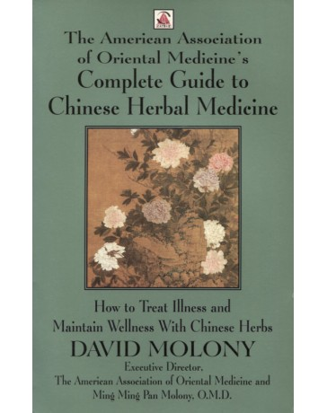 The American Association of Oriental Medicine's Complete Guide to Chinese Herbal Medicine