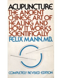 Acupuncture - The Ancient Chinese Art of Healing and How It Works Scientifically