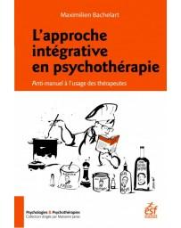 L'approche intégrative en psychothérapie - Anti-manuel à l'usage des thérapeutes