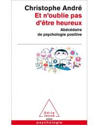 Et n'oublie pas d'être heureux - Abécédaire de psychologie positive (Poche)