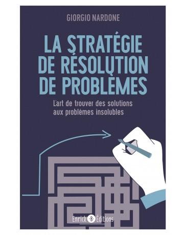 La stratégie de résolution de problèmes: L'art de trouver des solutions aux problèmes insolubles