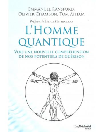 L'homme quantique - Vers une nouvelle compréhension de nos potentiels de guérison