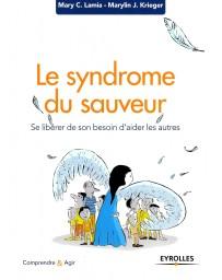 Le syndrome du sauveur - Se libérer de son besoin d'aider les autres
