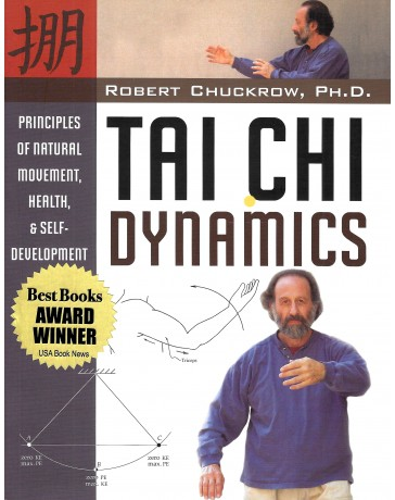 Tai Chi Dynamics - Principles of Natural Movement, Health and Self-development