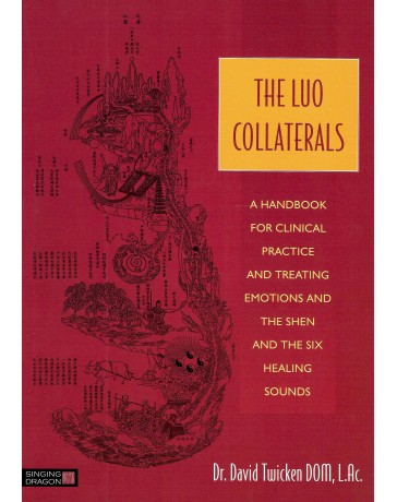 The Luo Collaterals - A handbook for clinical practice, treating emotions, the shen ...