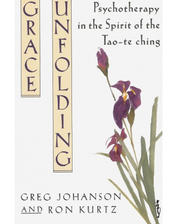 Grace Unfolding - Psychotherapy in the Spirit of the Tao-te ching