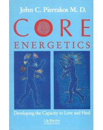 Core energetics - Developing the Capacity to Love and Heal