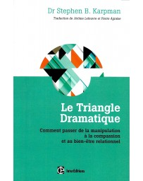 Le Triangle Dramatique - Comment passer de la manipulation à la compassion ....