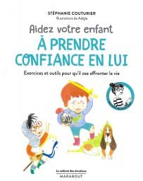 Aidez votre enfant à prendre confiance en lui - Exercices et outils pour qu'il ose affronter la vie