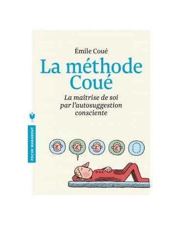 La méthode Coué: La maîtrise de soi par l'autosuggestion consciente