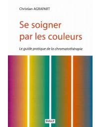 Se soigner par les couleurs - Guide pratique de chromatothérapie