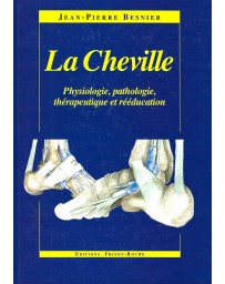 La Cheville - Physiologie, pathologie, thérapeutique et rééducation