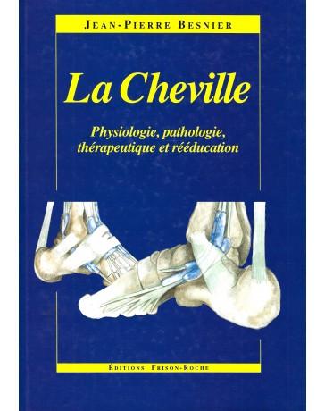 La Cheville - Physiologie, pathologie, thérapeutique et rééducation