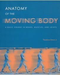 Anatomy of the Moving Body - A basic course in bones, muscles, and joints