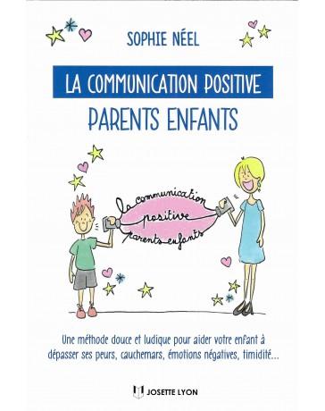 La communication positive parents-enfants - Une méthode douce et ludique