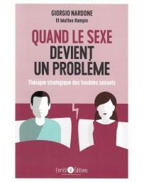 Quand le sexe devient un problème - Thérapie stratégique des troubles sexuels