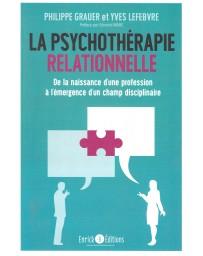 La psychothérapie relationnelle - De la naissance d'une profession à l'émergence d'un champ discipli