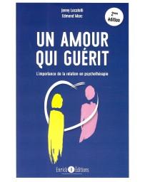 Un amour qui guérit - L'importance de la relation en psychothérapie   2e édition