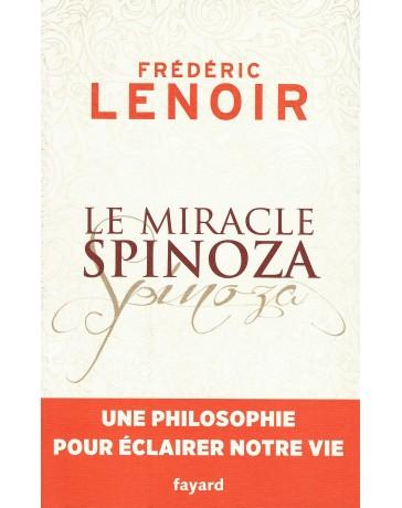 Le miracle Spinoza - Une philosophie pour éclairer notre vie
