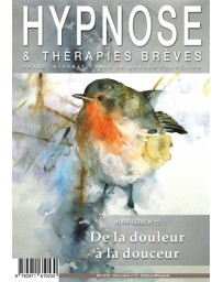 Revue Hypnose et Thérapies Brèves Hors Série n° 12 - De la douleur à la douceur