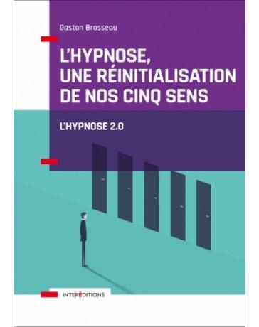 L'hypnose, une réinitialisation de nos cinq sens  - Vers l'hypnose 2.0   2e édition