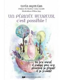 Un périnée heureux, c'est possible ! Un livre concret et pratique pour vivre sa féminité