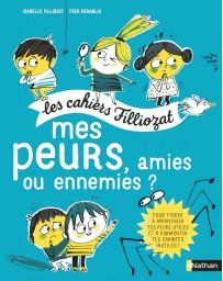 Les cahiers Filliozat - Mes peurs, amies ou ennemies?