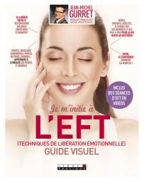 Je m'initie à l'EFT , guide visuel - Se libérer enfin des émotions qui empêchent d'avancer !