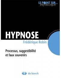 Hypnose - Processus, suggestibilité et faux souvenirs