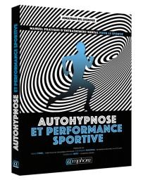 Autohypnose du sportif - Manuel pratique de la performance en toute autonomie