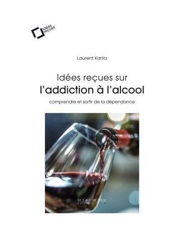 Idées reçues sur l'addiction à l'alcool - Comprendre et sortir de la dépendance