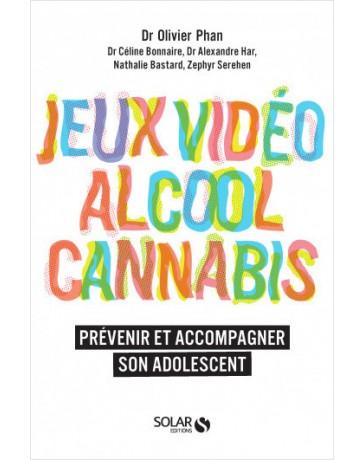 Jeux vidéo, Alcool, cannabis - Prévenir et accompagner son adolescent